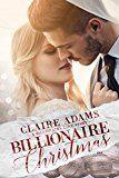 Free Kindle Book -   Billionaire Christmas: A Standalone Novel (A Holiday Alpha Billionaire Romance Love Story) (Billionaires - Book #1)
