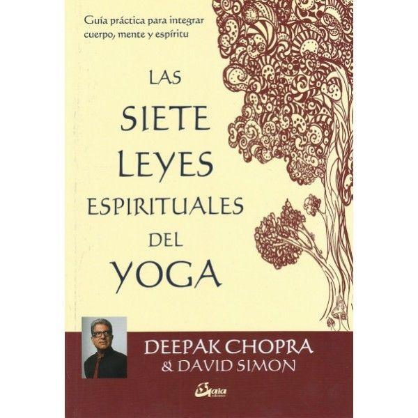 Las 7 leyes espirituales del yoga, por Deepak Chopra, David Simon. Gaia Ediciones