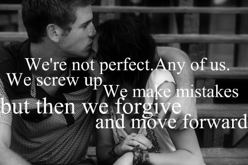 We're not perfect. Any of us. We screw up, we make misakes. But then we forgive and move forward.