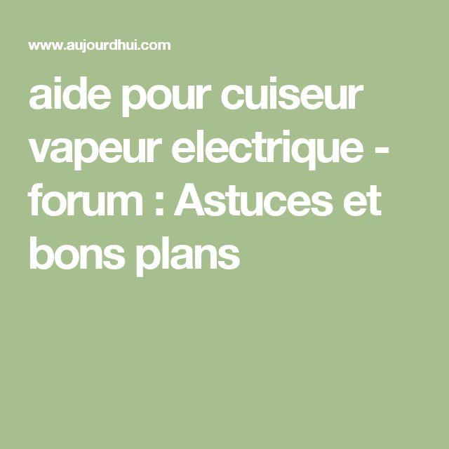aide pour cuiseur vapeur electrique - forum : Astuces et bons plans