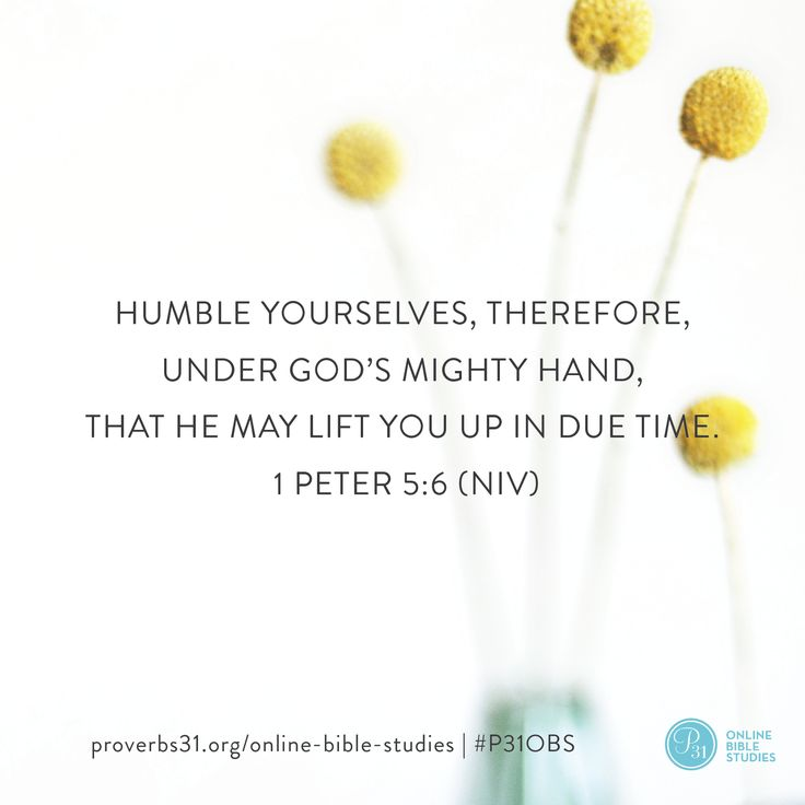 "1 Peter 5: 6 (NIV) | ""Humble yourselves, therefore, under God's mighty hand, that He may life you up in due time."" 