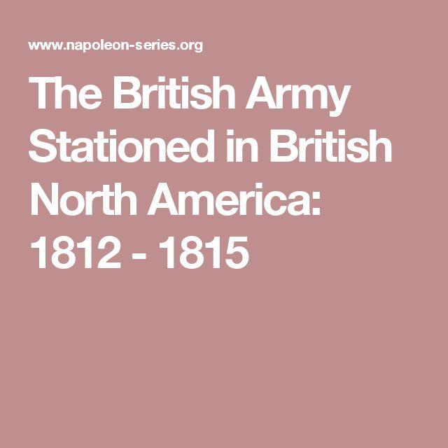 The British Army Stationed in British North America: 1812 - 1815