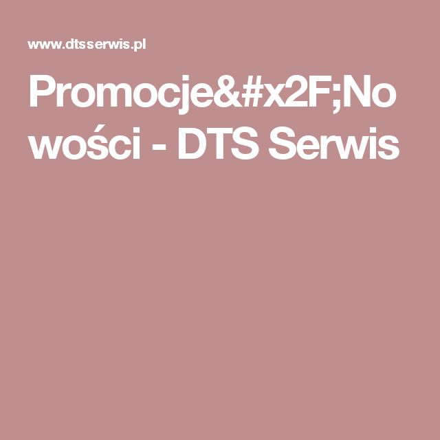 Promocje/Nowości - DTS Serwis