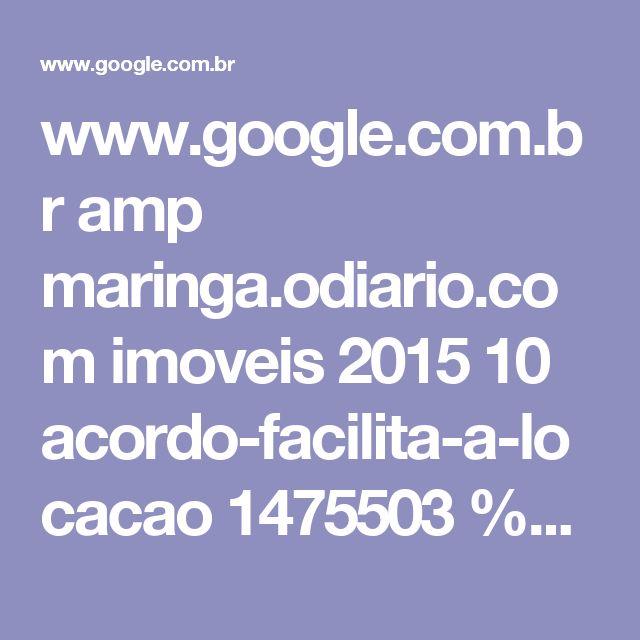 www.google.com.br amp maringa.odiario.com imoveis 2015 10 acordo-facilita-a-locacao 1475503 %3famp=true