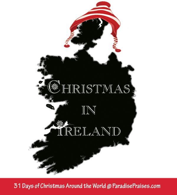 Christmas in Ireland, www.ParadisePraises.com, mistletoe, Geography and homeschool resource to teach the traditions of the holidays to your children.