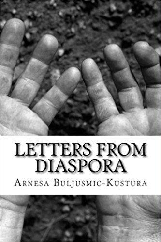 Letters from Diaspora: Stories of War and its Aftermath: Arnesa Buljusmic-Kustura: 9781523344970: Amazon.com: Books