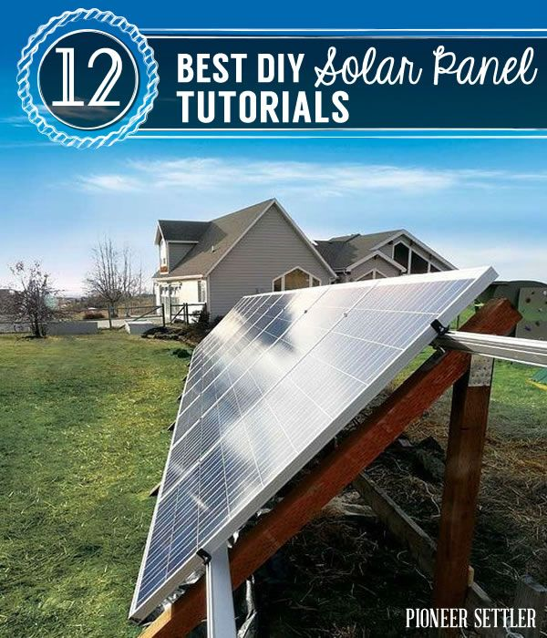 Best DIY Solar panels to make at home. | http://pioneersettler.com/12-best-diy-solar-panel-tutorials/