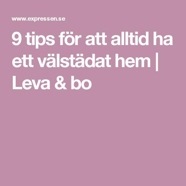 9 tips för att alltid ha ett välstädat hem   Leva & bo