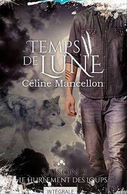 •*¨*• Mon avis sur Temps de lune, intégrale, tome 2 : Le hurlement des loups de Céline Mancellon •*¨*•
