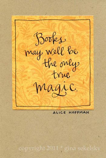 books may well be the only true magic -- alice hoffman