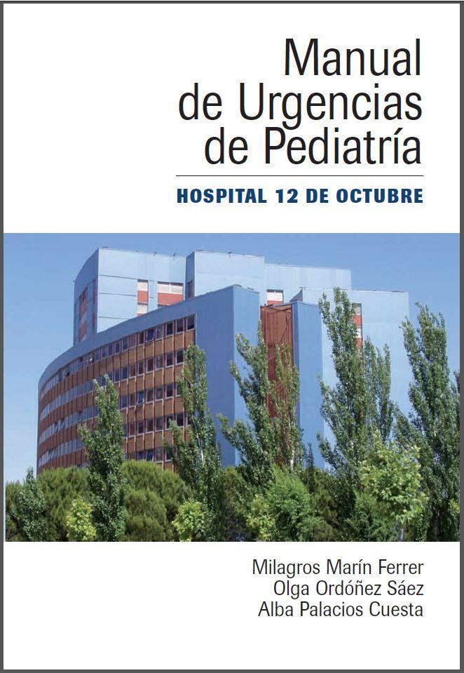 Manual de Urgencias de Pediatría Hospital 12 de Octubre, año 2011. COORDINADORES: Milagros Marín Ferrer, Olga Ordóñez Sáez, Alba Palacios Cuesta Descarga: