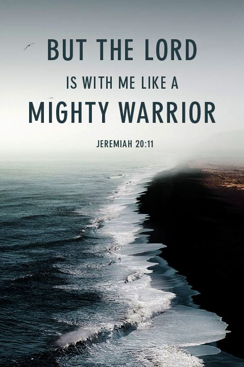Jeremiah 20:11 King James Version (KJV) 11 But the Lord is with me as a mighty terrible one: therefore my persecutors shall stumble, and they shall not prevail: they shall be greatly ashamed; for they shall not prosper: their everlasting confusion shall never be forgotten. 8-31-13 More at http://ibibleverses.com
