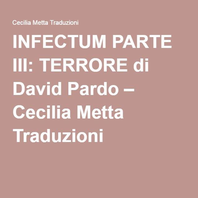 INFECTUM PARTE III: TERRORE di David Pardo – Cecilia Metta Traduzioni
