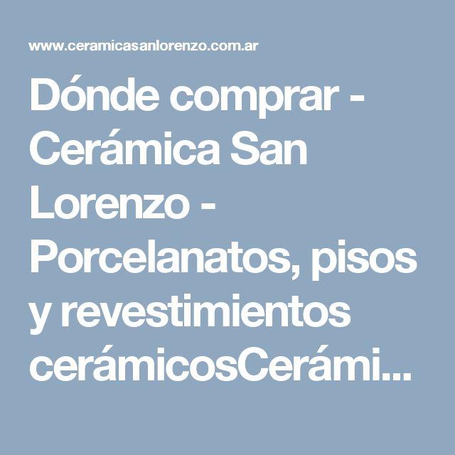 Dónde comprar - Cerámica San Lorenzo - Porcelanatos, pisos y revestimientos cerámicosCerámica San Lorenzo – Porcelanatos, pisos y revestimientos cerámicos