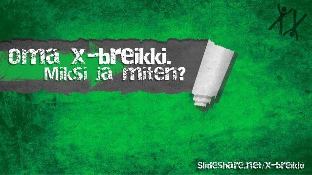 x-breikin tekeminen itse - miksi ja miten?