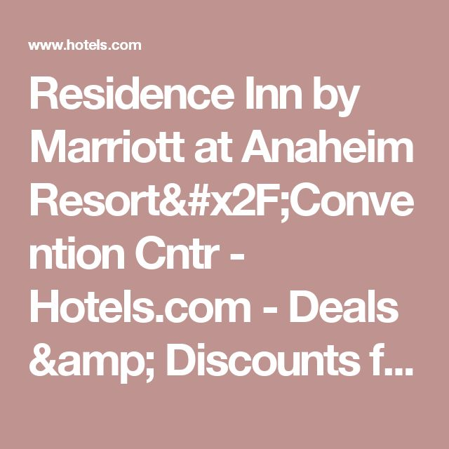 Residence Inn By Marriott At Anaheim Resort Convention Cntr Hotels Deals