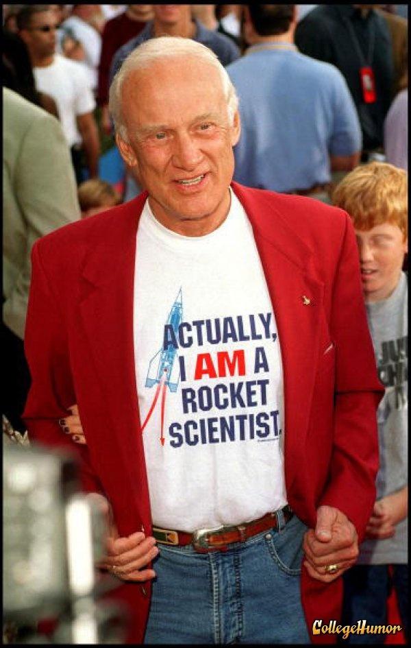 Buzz Aldrin | Actually I AM a rocket scientist...