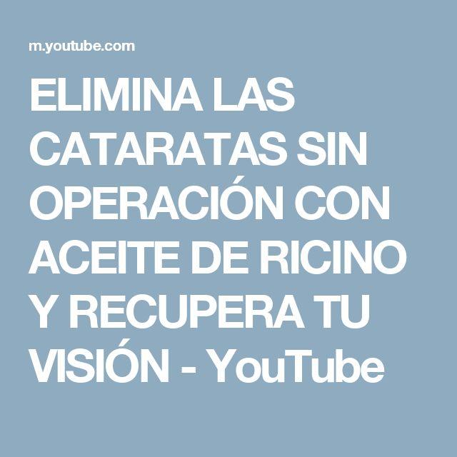 ELIMINA LAS CATARATAS SIN OPERACIÓN CON ACEITE DE RICINO Y RECUPERA TU VISIÓN - YouTube