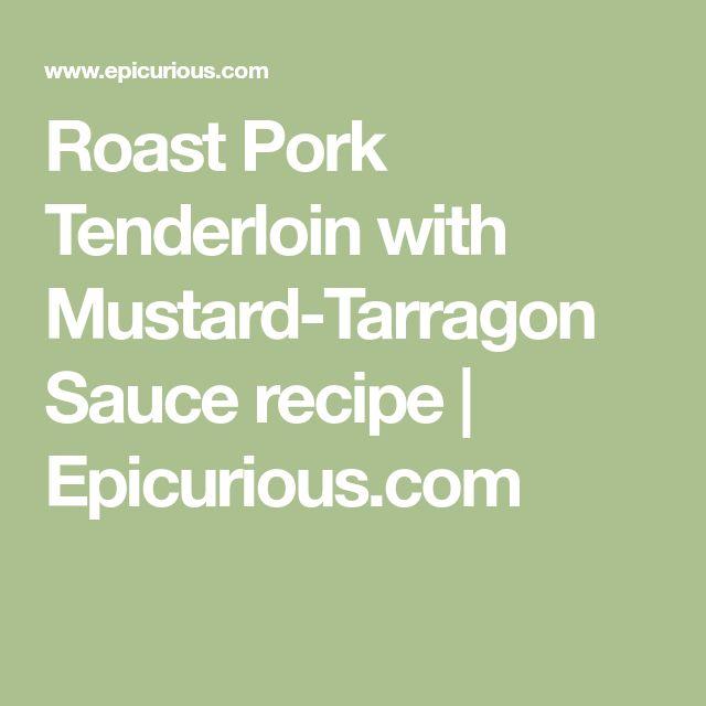 Roast Pork Tenderloin with Mustard-Tarragon Sauce recipe | Epicurious.com