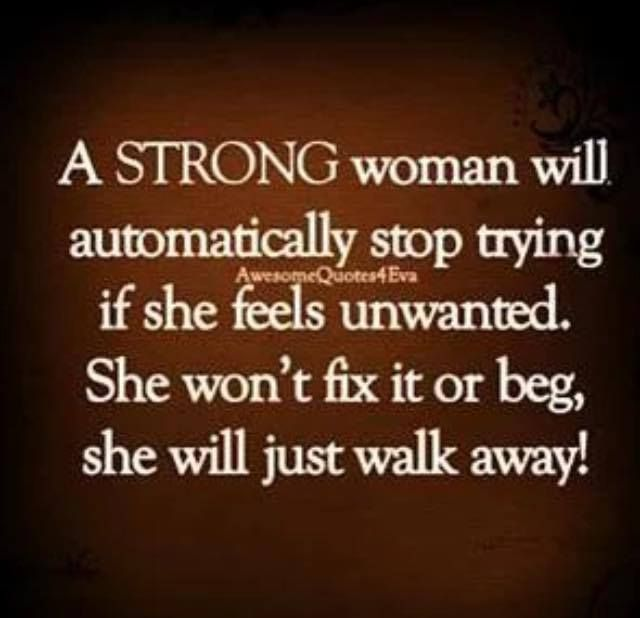 A Strong Woman Loves Forgives Walks Away Quote: 720 Best RELATIONSHIP CLOSET ....NO MATTER HOW I FEEL
