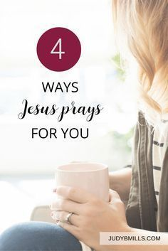 4 ways Jesus prays for you. Bible study lessons from the books of Hebrews, Romans, and Luke.