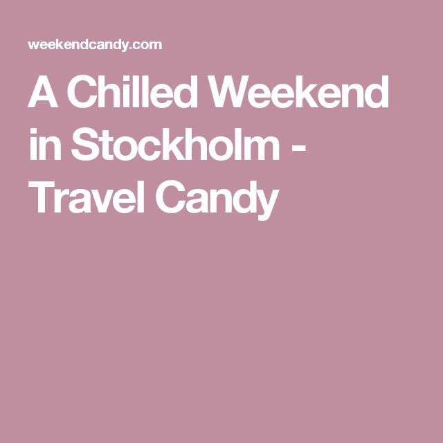 A Chilled Weekend in Stockholm - Travel Candy