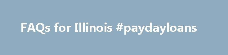 FAQs for Illinois #paydayloans http://loan.remmont.com/faqs-for-illinois-paydayloans/  #short term payday loans # Why Choose Avoid costly late fees, overdraft fees, service cancellations Bad/No Credit? No Problem! Fast, friendly service At Short Term Loans, L.L.C. we know that you canпїЅt plan for everything. When unexpected expenses come up, we are here to help you through the rough spots with the cash you need…The post FAQs for Illinois #paydayloans appeared first on Loan.