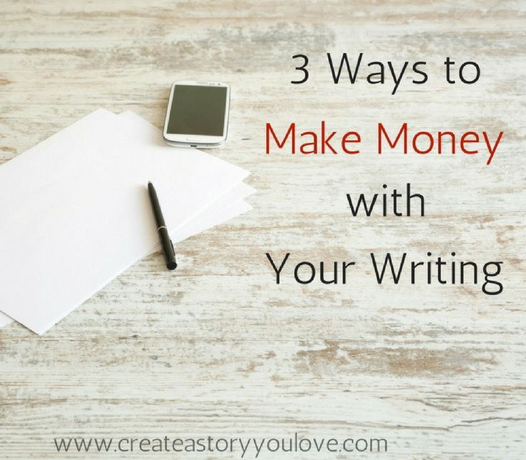 3 Ways to Make Money with Your Writing by Lorna Faith #createastoryyoulove #makealivingwriting