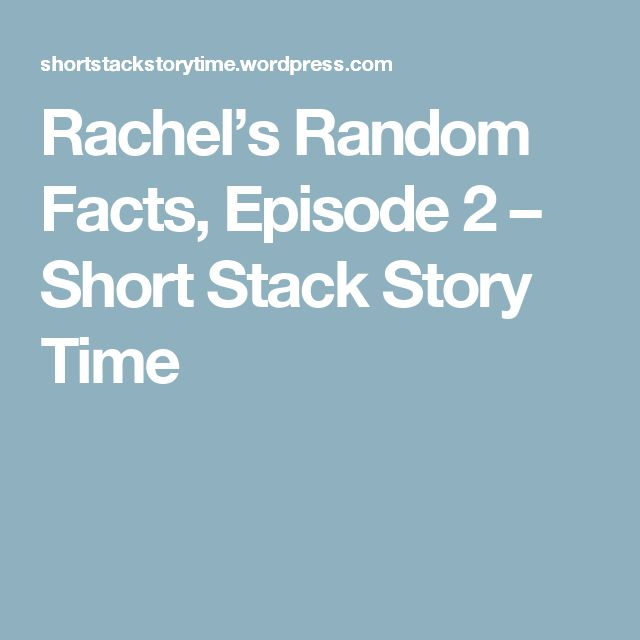 Rachel's Random Facts, Episode 2 – Short Stack Story Time