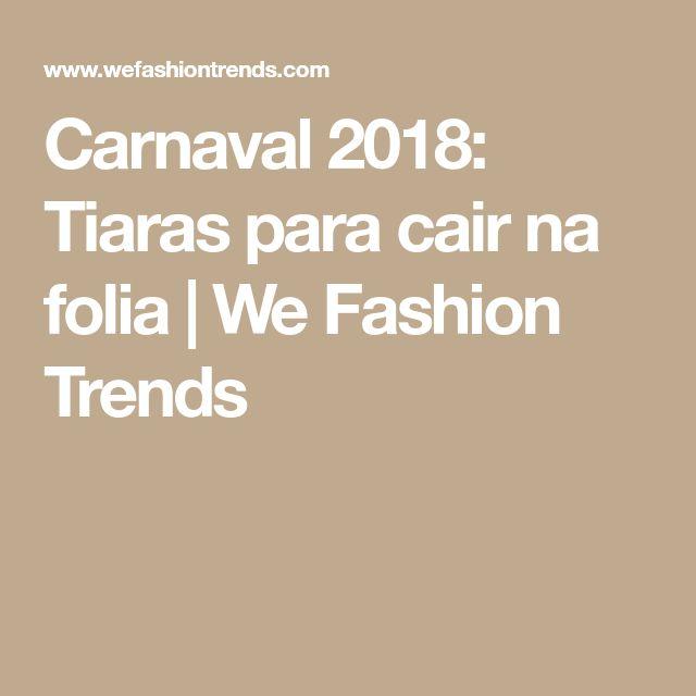 Carnaval 2018: Tiaras para cair na folia | We Fashion Trends
