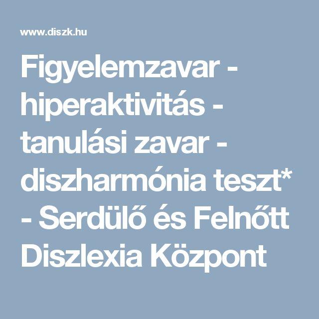 Figyelemzavar - hiperaktivitás - tanulási zavar - diszharmónia teszt* - Serdülő és Felnőtt Diszlexia Központ