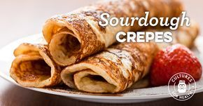 Sourdough Crepes- Added 2 TBS sugar. They were wonderful! And a great way to use sourdough starter.