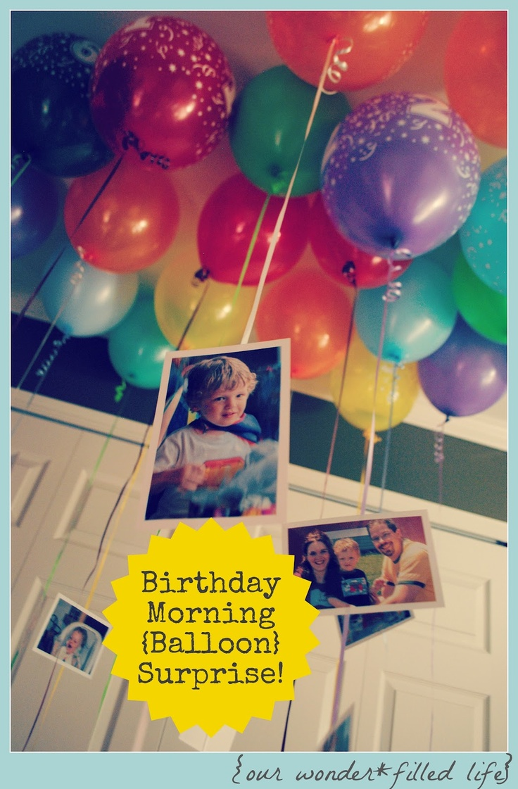 Birthday morning surprise...let them wake up to a room full of balloons, gift cards in the amount of their age, and pictures from all of their past birthdays attached to the balloons.