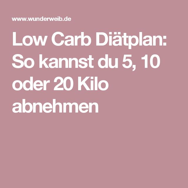 Low Carb Diätplan: So kannst du 5, 10 oder 20 Kilo abnehmen