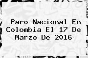 http://tecnoautos.com/wp-content/uploads/imagenes/tendencias/thumbs/paro-nacional-en-colombia-el-17-de-marzo-de-2016.jpg Paro Nacional. Paro Nacional en Colombia el 17 de marzo de 2016, Enlaces, Imágenes, Videos y Tweets - http://tecnoautos.com/actualidad/paro-nacional-paro-nacional-en-colombia-el-17-de-marzo-de-2016/