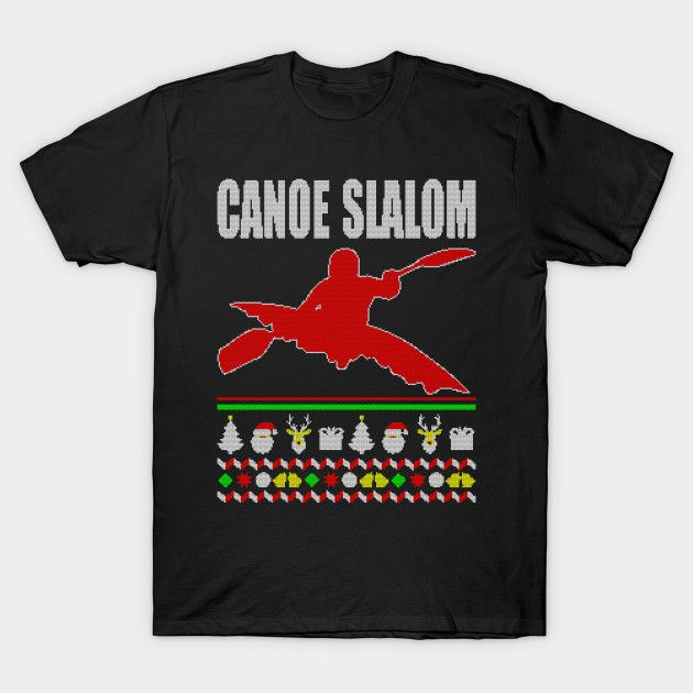 Canoe Slalom Lover Shirt Ugly Christmas Sweater Canoe Slalom T-Shirt  #birthday #gift #ideas #birthyears #presents #image #photo #shirt #tshirt #sweatshirt #hoodie #christmas