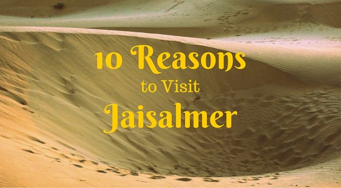 10 Reasons to visit Jaisalmer - the Golden City of Rajasthan, India