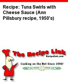 Recipe: Tuna Swirls with Cheese Sauce (Ann Pillsbury recipe, 1950's) - Recipelink.com