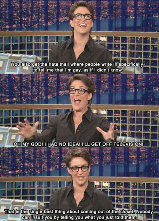 """nobody can insult you for telling you what you just told them!"" <3 Rachel Maddow"