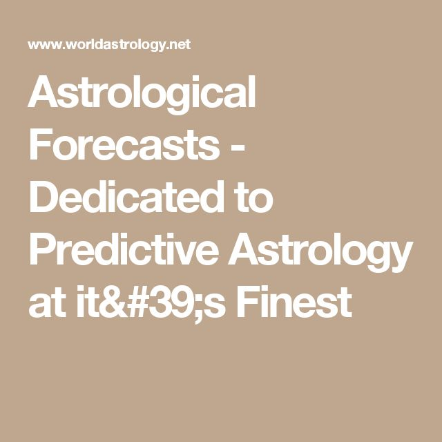Astrological Forecasts - Dedicated to Predictive Astrology at it's Finest