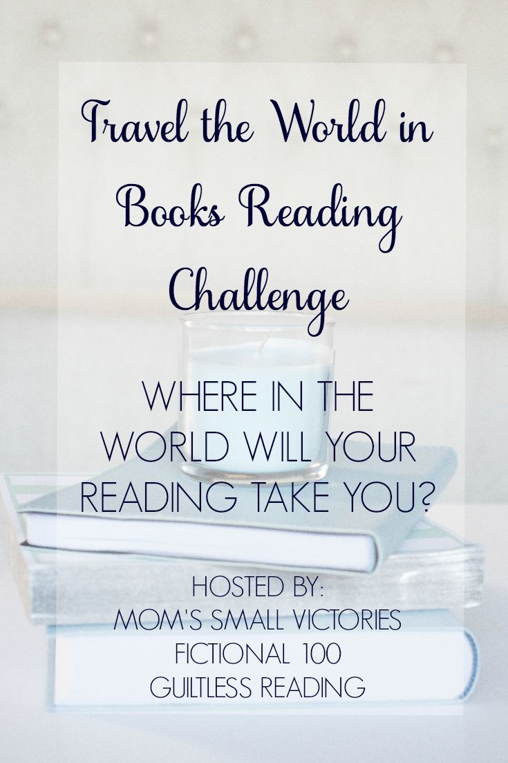 Travel the World in Books Reading Challenge encourages you to read books from other countries and cultures. Where in the world will your reading take you? Hosted by Mom's Small Victories, Fictional 100 and Guiltless Reading.