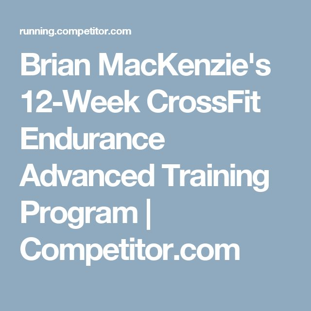 Brian MacKenzie's 12-Week CrossFit Endurance Advanced Training Program | Competitor.com
