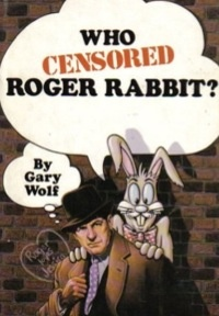 Who Censored Roger Rabbit? by Gary Wolf -- movie (Who Framed Roger Rabbit?) release 1988