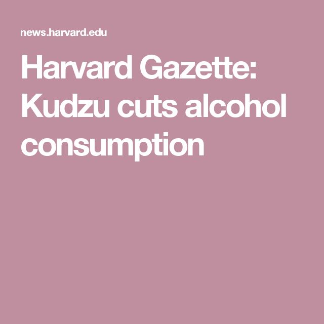 Harvard Gazette: Kudzu cuts alcohol consumption