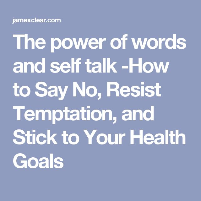 The power of words and self talk -How to Say No, Resist Temptation, and Stick to Your Health Goals