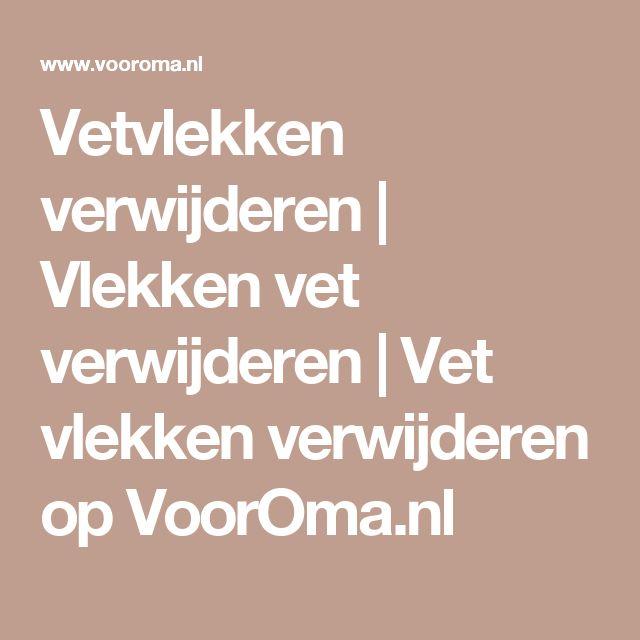 Vetvlekken verwijderen | Vlekken vet verwijderen | Vet vlekken verwijderen op VoorOma.nl