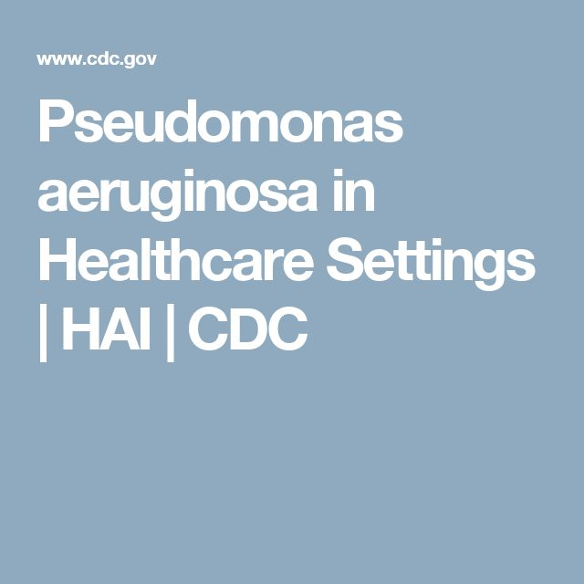 Pseudomonas aeruginosa in Healthcare Settings  | HAI | CDC