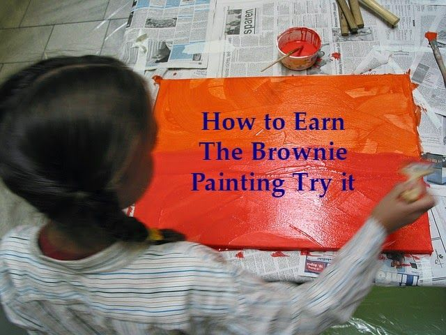 How to Earn the Brownie Painting Try It. This badge should require two meetings to make it more meaningful.