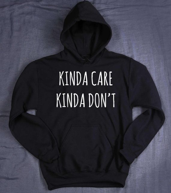 Funny Tumblr Hoodie Kinda Care Kinda Don't by HyperWaveFashion