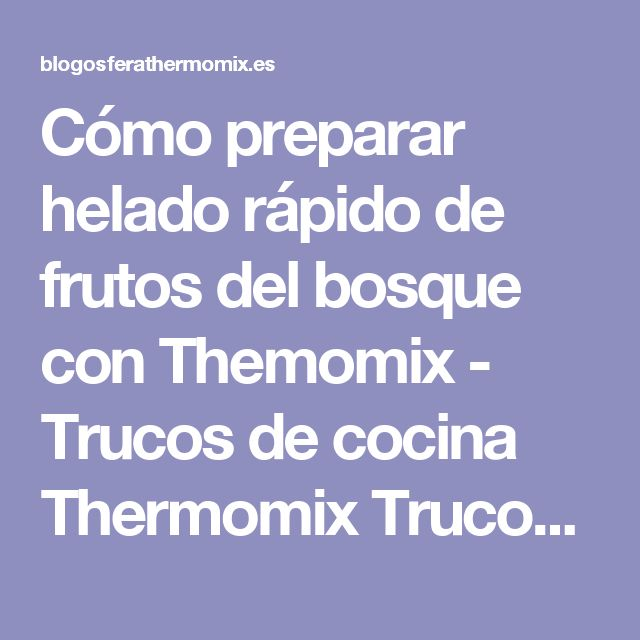 Cómo preparar helado rápido de frutos del bosque con Themomix - Trucos de cocina Thermomix Trucos de cocina Thermomix